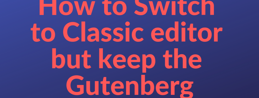 Disable Gutenberg and Keep the WordPress Classic Editor
