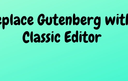 Replace Gutenberg With Classic Editor