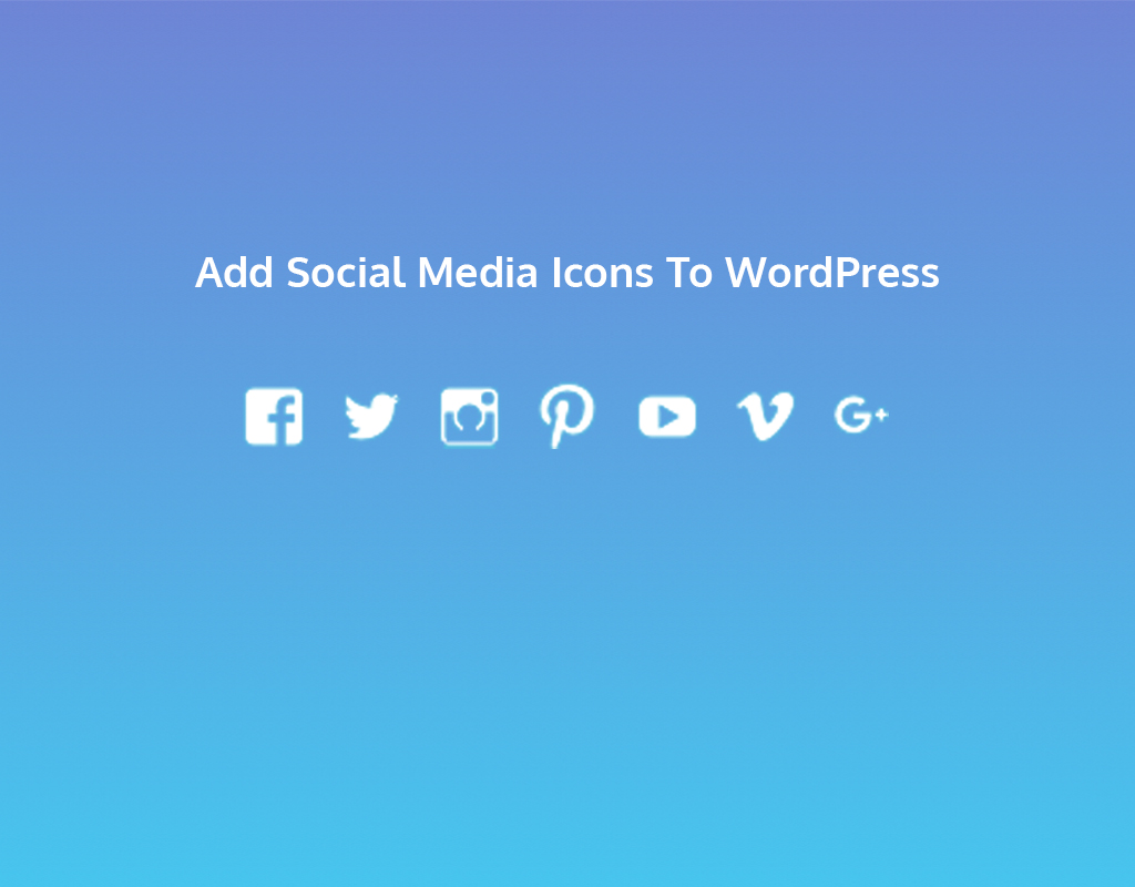 How to Add Social Media Icons To WordPress