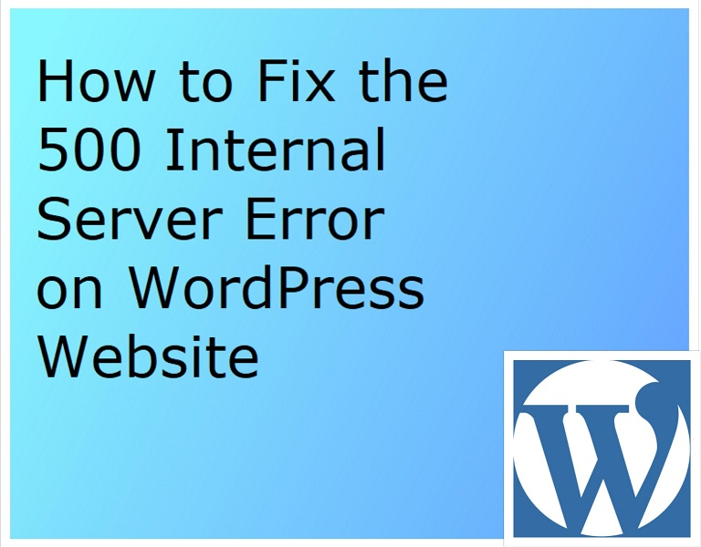 How to Fix the 500 Internal Server Error on WordPress Website