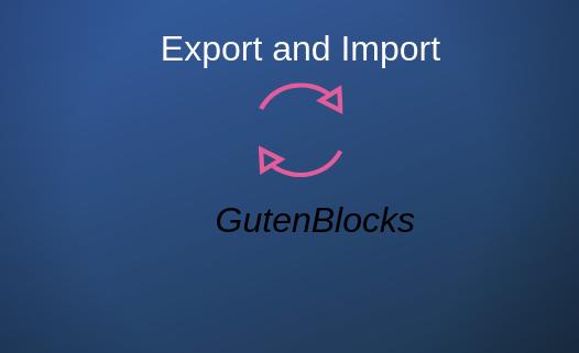 Import and Export Gutenberg Blocks